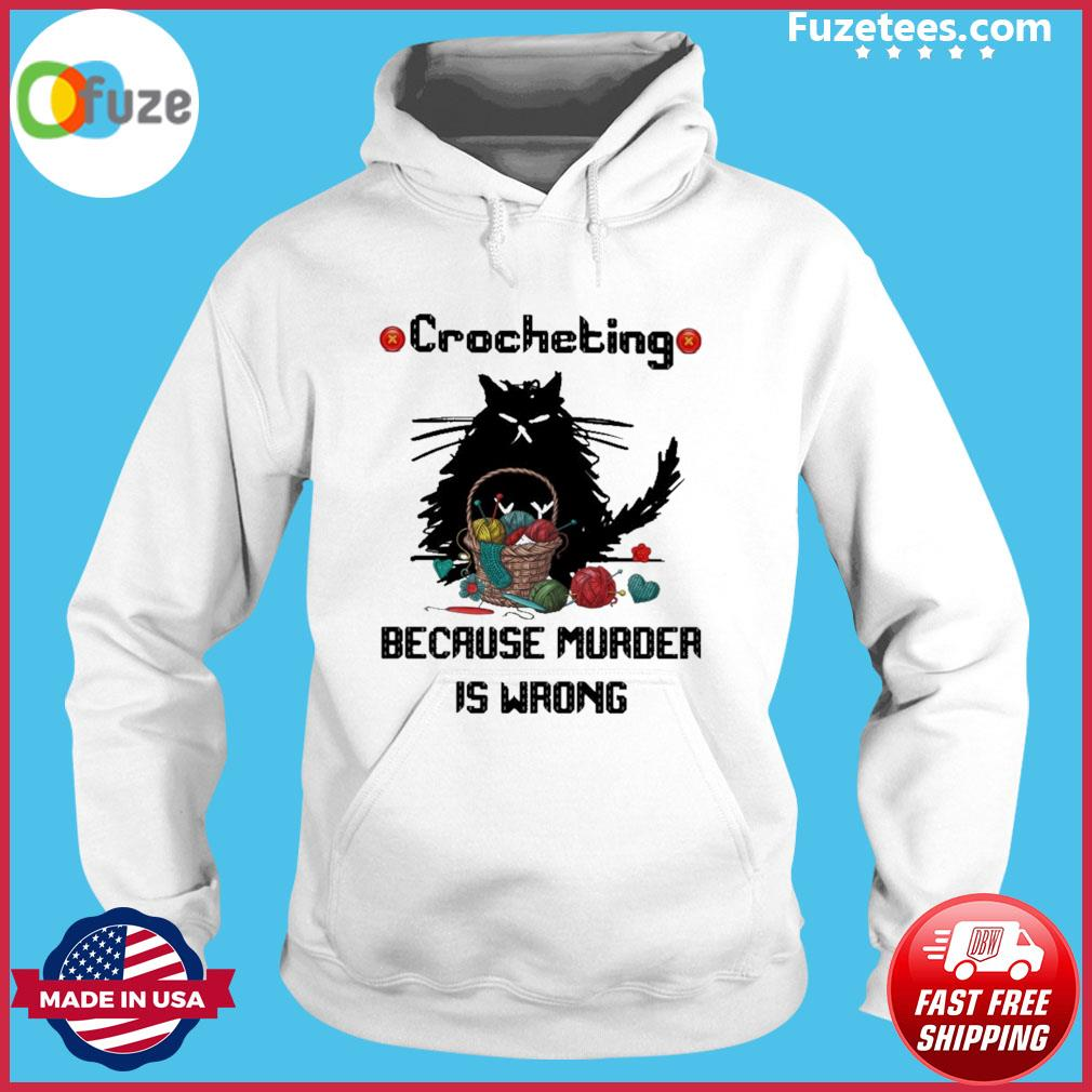 Black Cat Crocheting because murder Is wrong s Hoodie