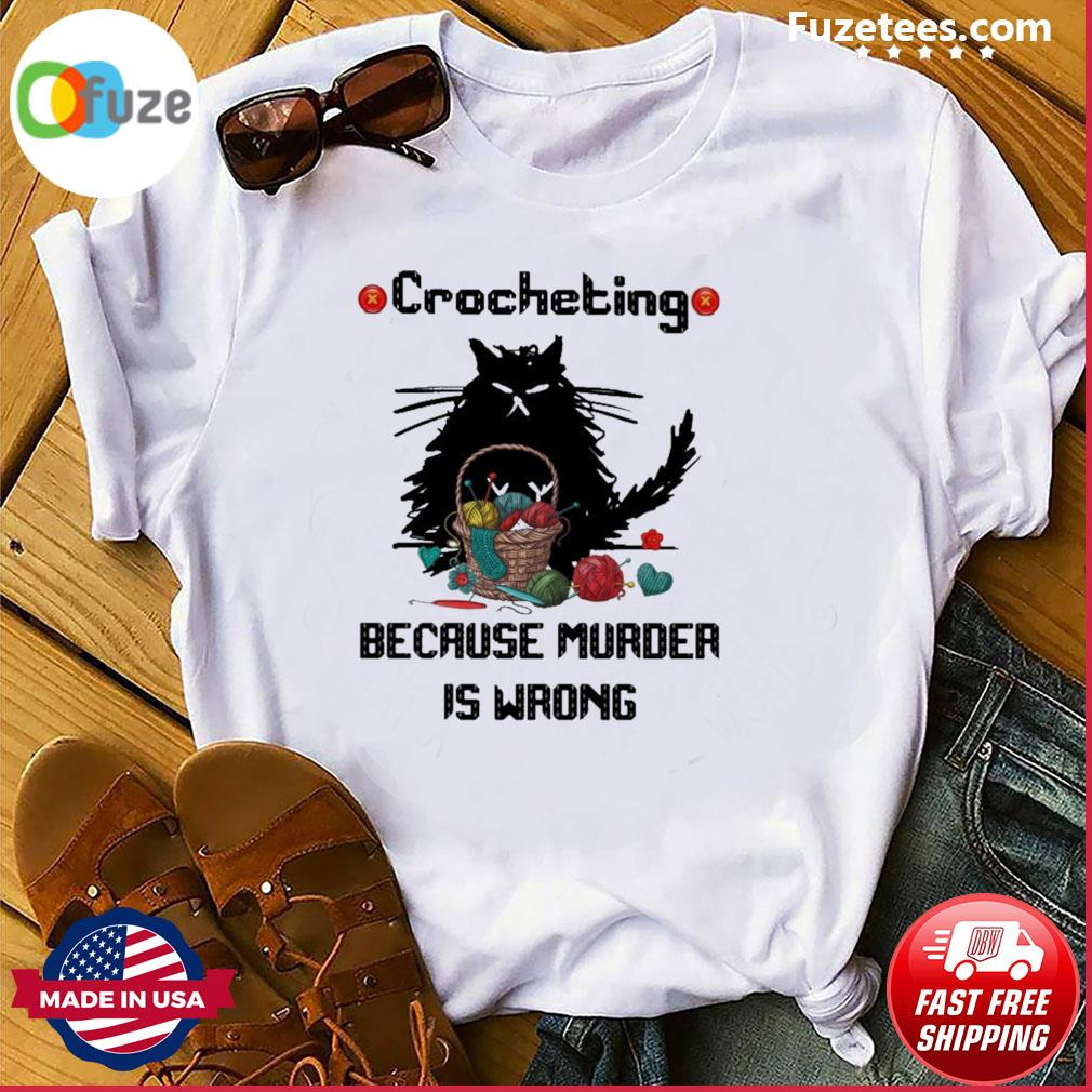 Black Cat Crocheting because murder Is wrong shirt