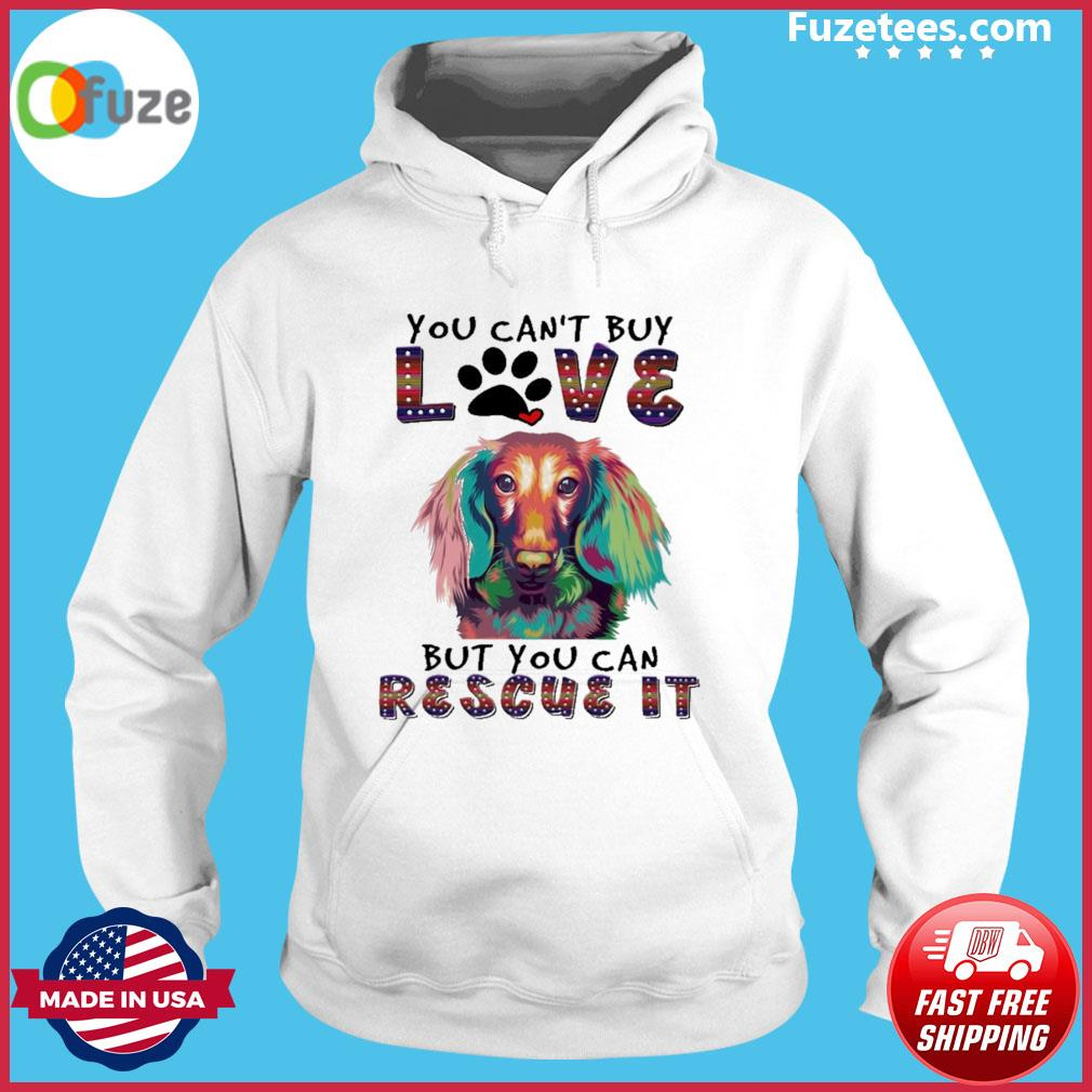 Dachshund You can't buy love but you can rescue It s Hoodie