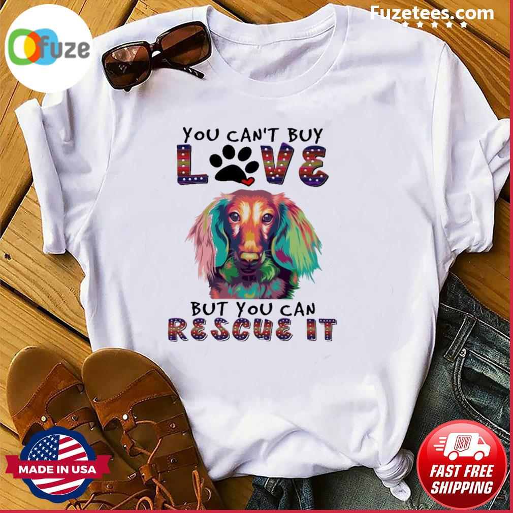 Dachshund You can't buy love but you can rescue It shirt