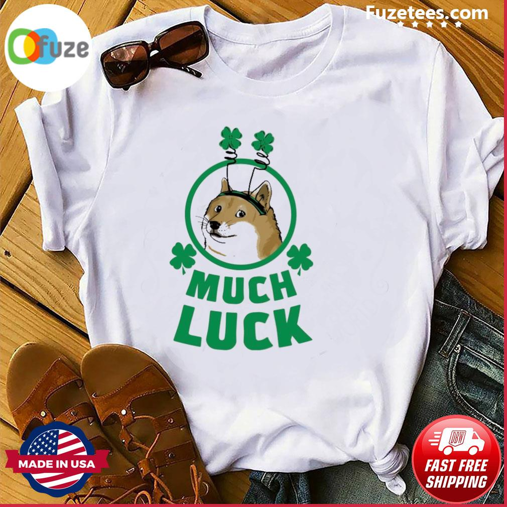 Dog much luck shirt
