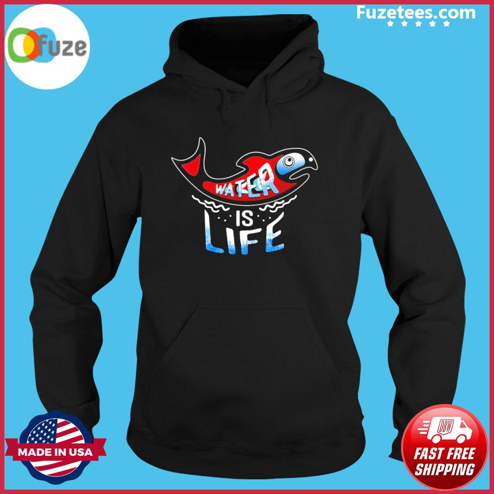 Fish water Is life s Hoodie