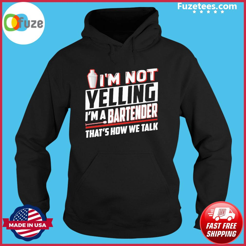 I'm not yelling I'm a bartender that's how we talk s Hoodie