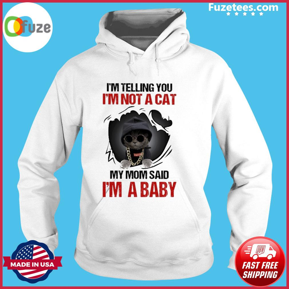 I'm telling you I'm not a Cat my mom said I'm a baby s Hoodie