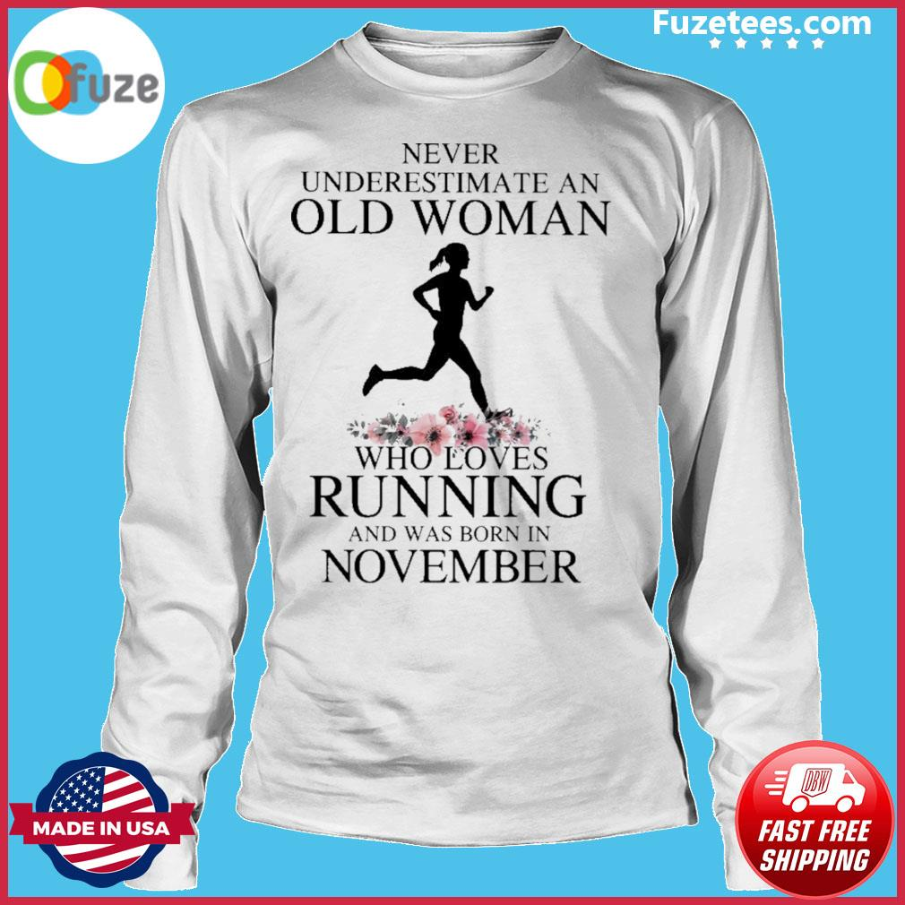 Never underestimate old man who loves Running and was born In November s Long Sleeve