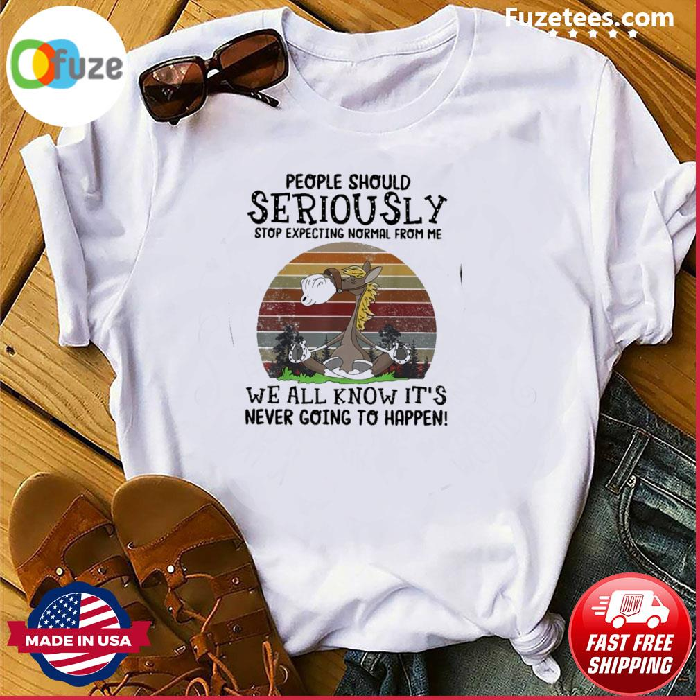 People should Seriously we all know It's never going to happen vintage shirt