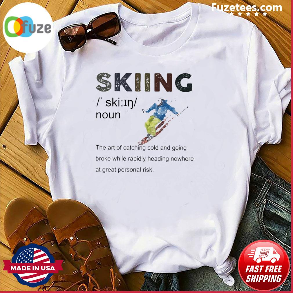 Skiing noun the art of catching cold and going shirt
