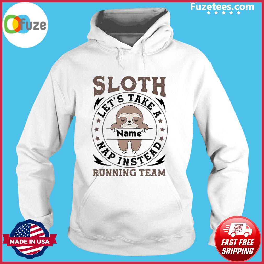 Sloth let's take nap Instead running team s Hoodie