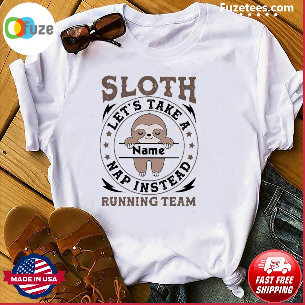 Sloth let's take nap Instead running team shirt