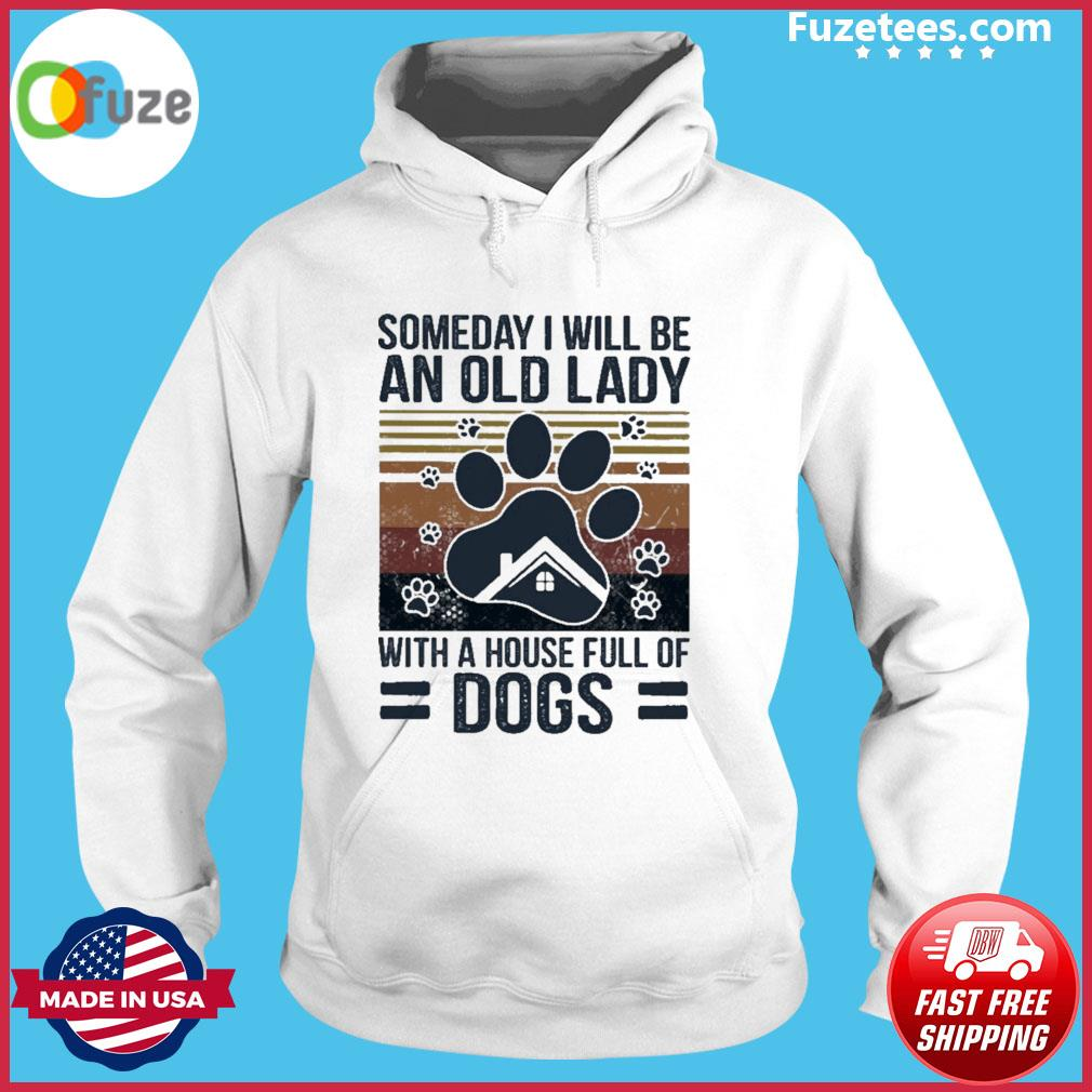 Someday I will be an old lady with a House full of Dogs vintage s Hoodie