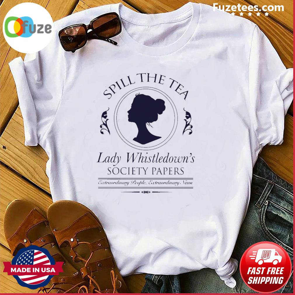 Spill the tea lady whistledown society papers shirt
