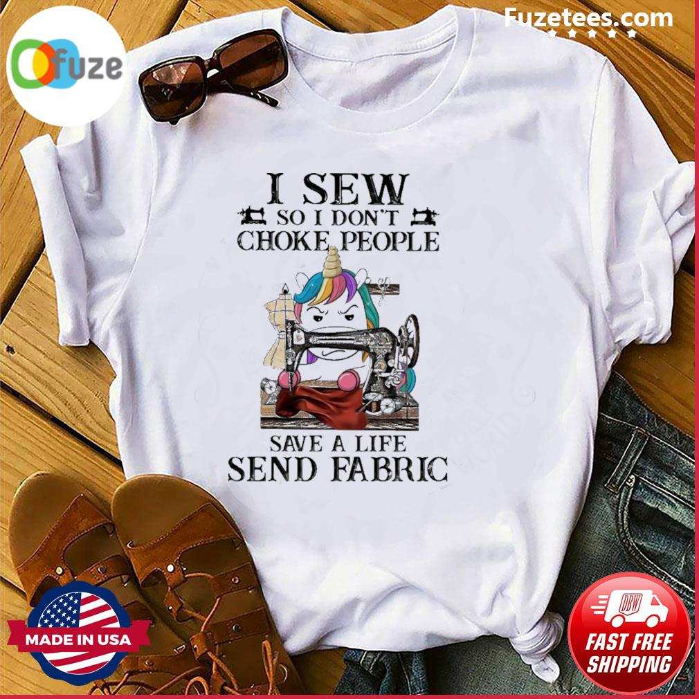 Unicorn I Sew so I don't choke people save a life send fabric shirt