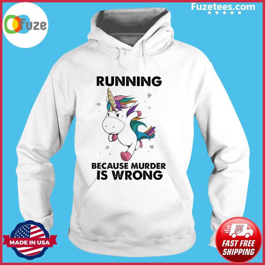 Unicorn running because murder Is wrong s Hoodie