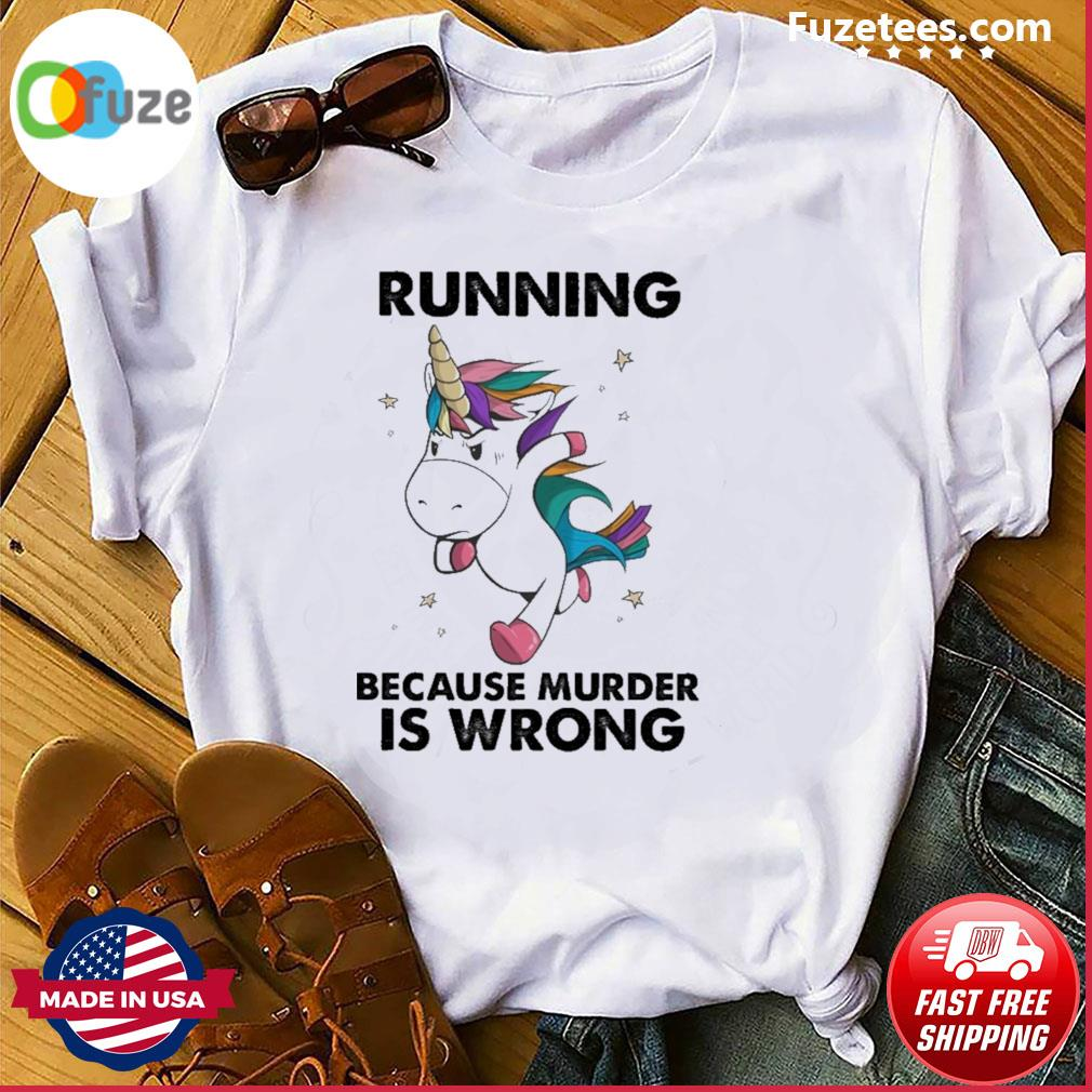 Unicorn running because murder Is wrong shirt