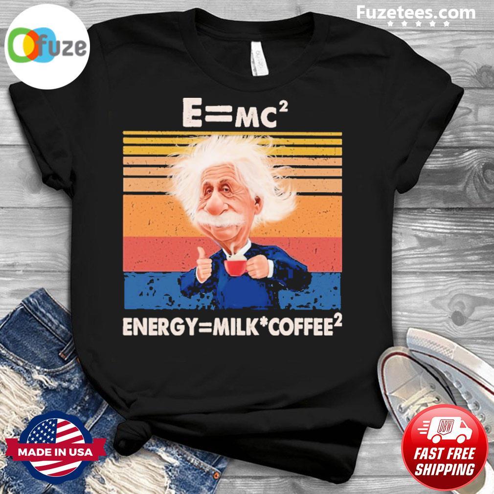 Albert einstein E=mc energy= milk Coffee vintage shirt