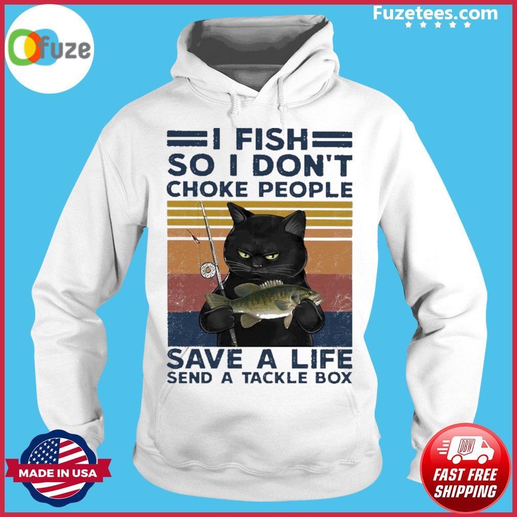 Black Cat I fish so I don't choke people save a life send a tackle box vintage Hoodie