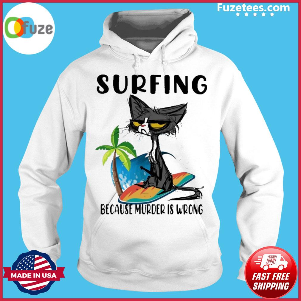 Black Cat Surfing because murder Is wrong Hoodie