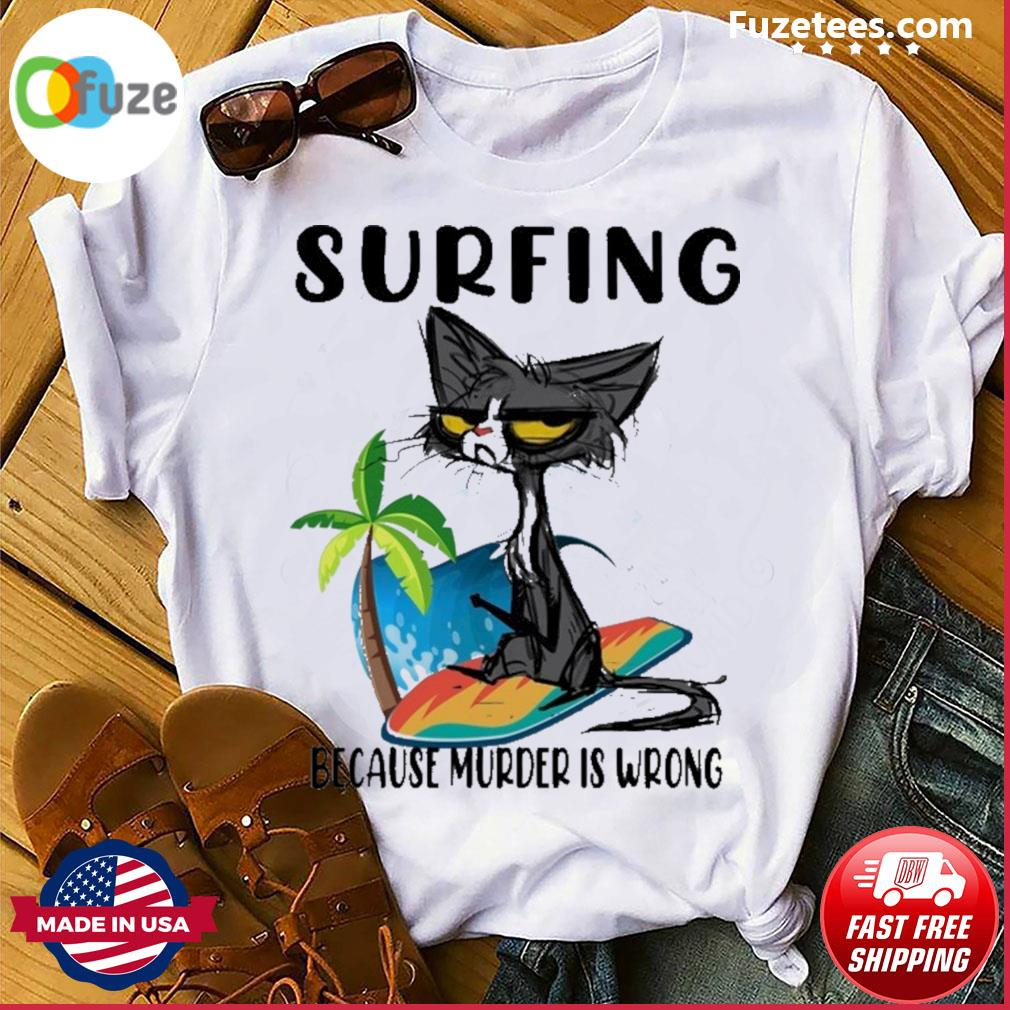 Black Cat Surfing because murder Is wrong shirt