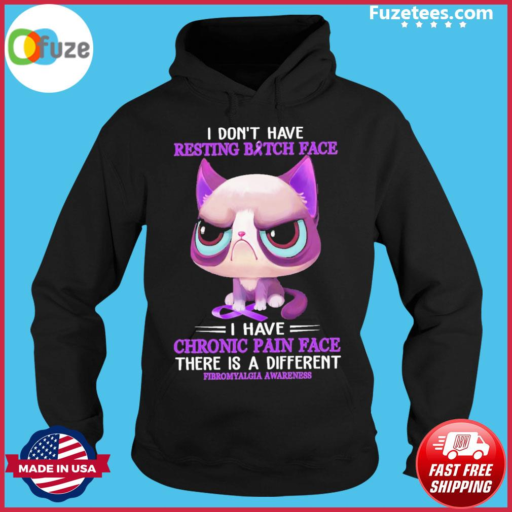 Cat I don't have resting bitch face I have chronic pain face Hoodie