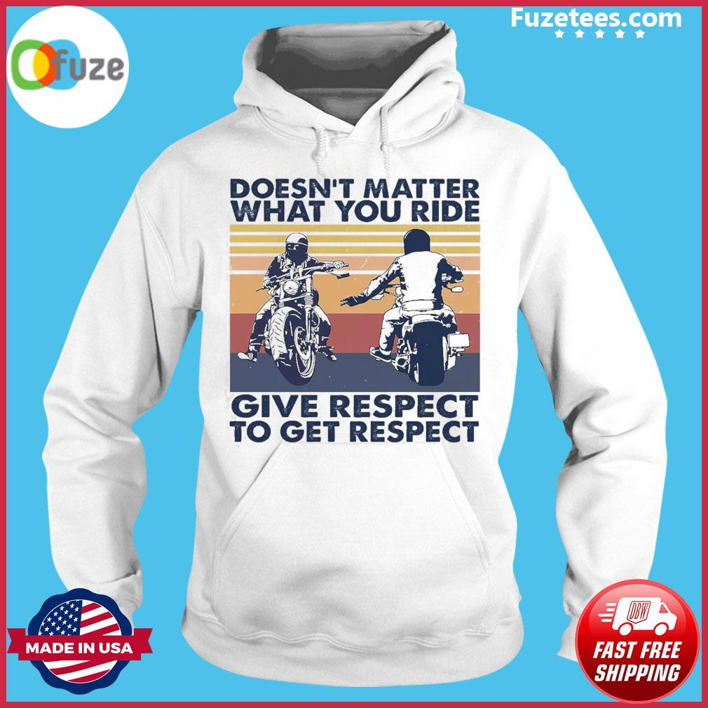 Doesn't matter what you ride give respect to get respect vintage Hoodie