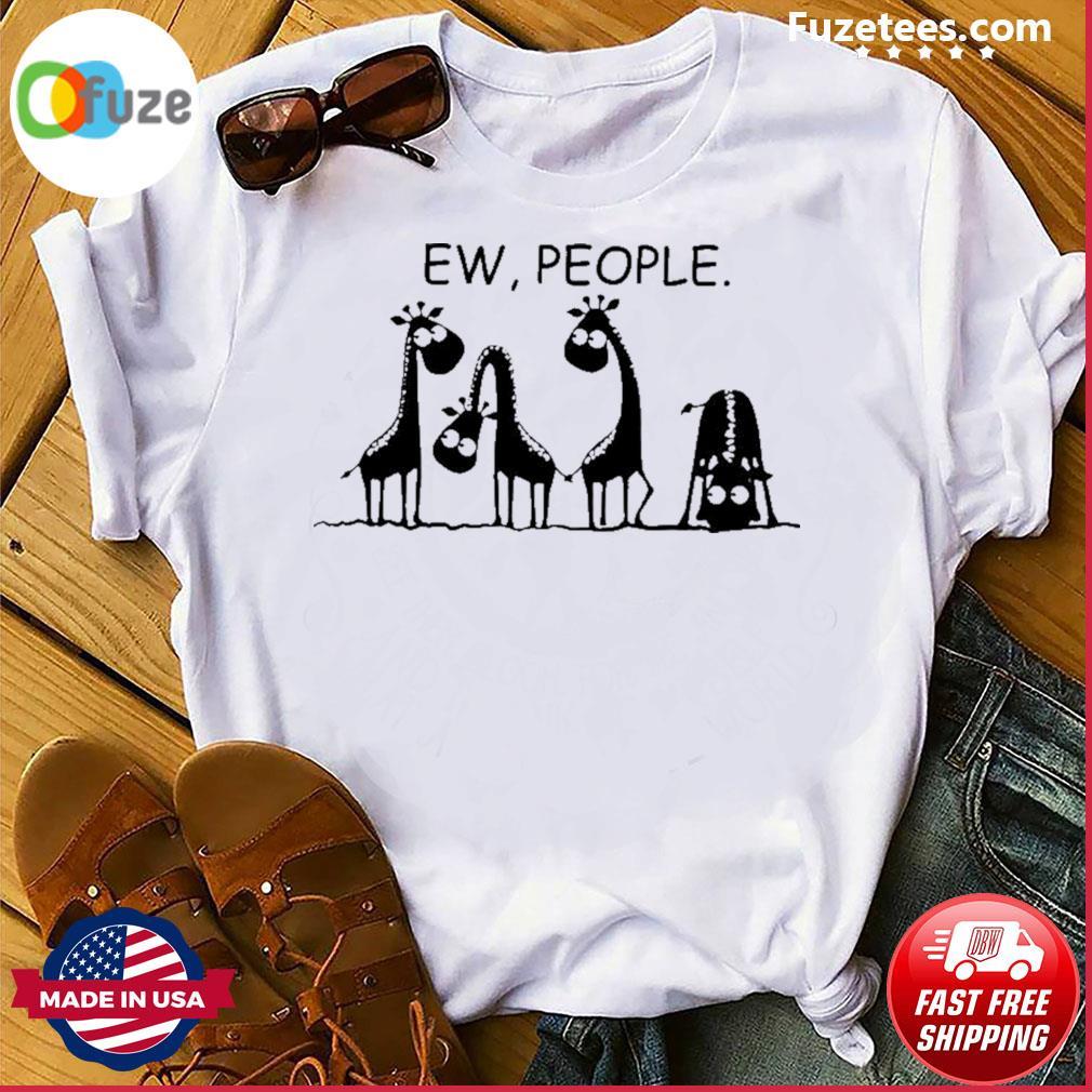 Giraffes ew people shirt