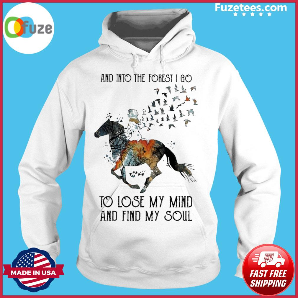 Horse and Into the forest I go to lose my mind and find my soul Hoodie