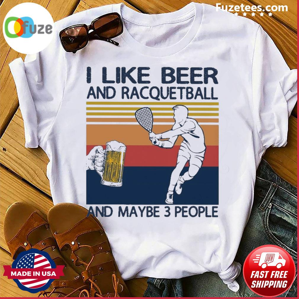 I like Beer and Racquetball and maybe 3 people vintage shirt