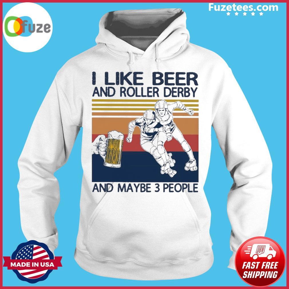 I like Beer and Roller Derby and maybe 3 people vintage Hoodie