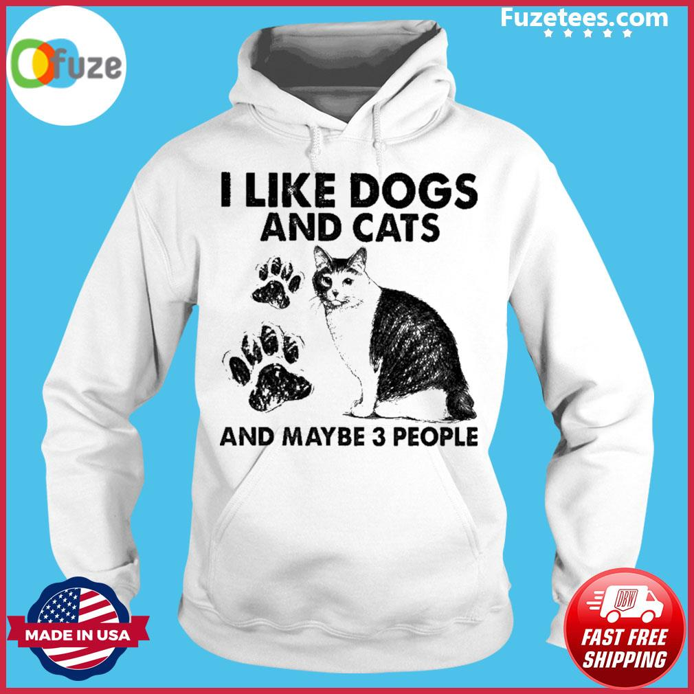 I like Dogs and Cats and maybe 3 people Hoodie