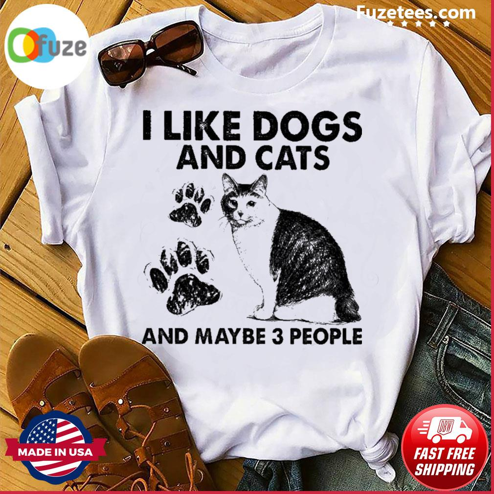I like Dogs and Cats and maybe 3 people shirt