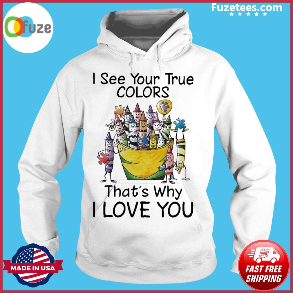 I see your true colors that's why I love you Hoodie