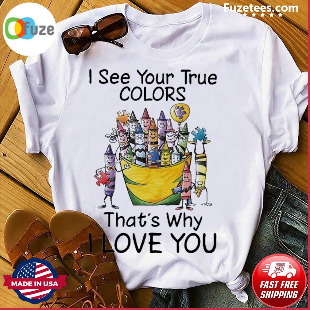 I see your true colors that's why I love you shirt