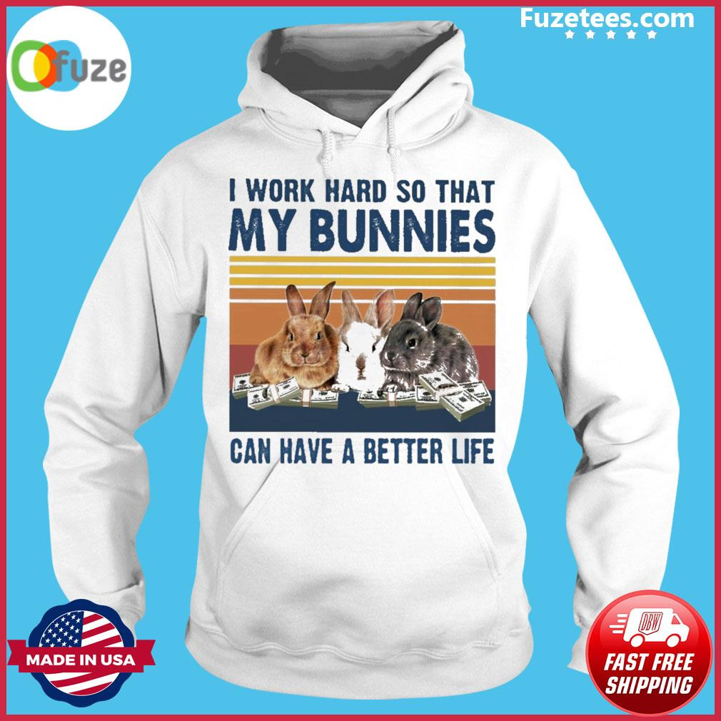 I work so that my Bunnies can have a better life vintage Hoodie