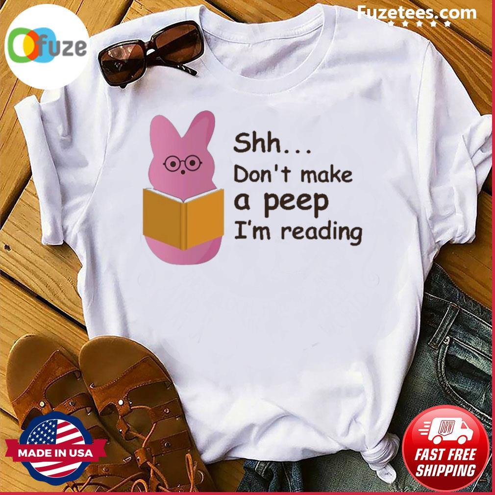 Shh don't make a peep I'm reading shirt
