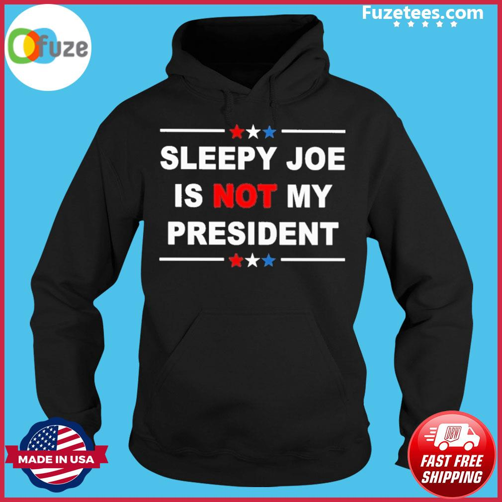 Sleepy Joe Is not my president Hoodie