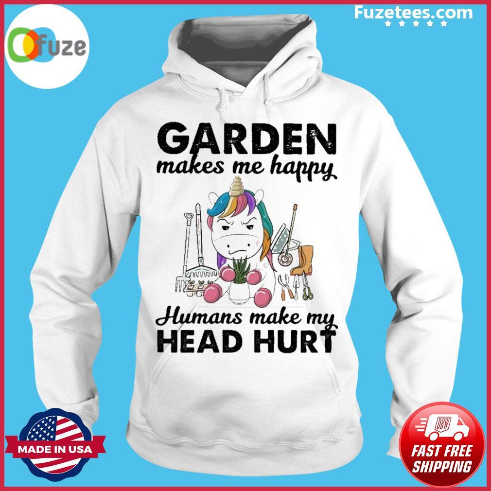 Unicorn Garden makes happy humans make my head hurt Hoodie