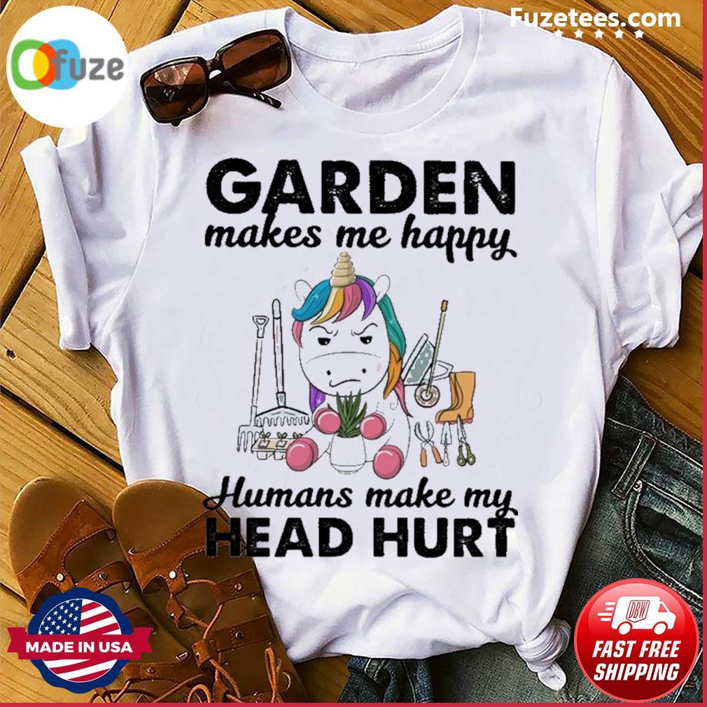 Unicorn Garden makes happy humans make my head hurt shirt
