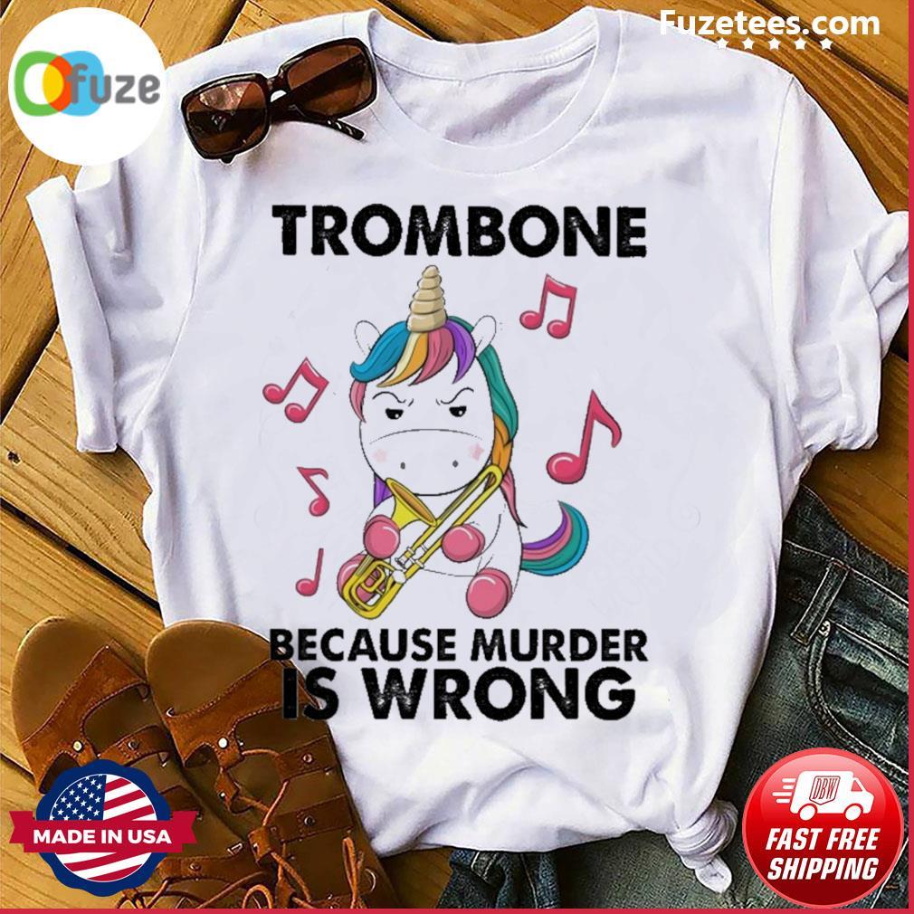 Unicorn Trombone because murder Is wrong shirt
