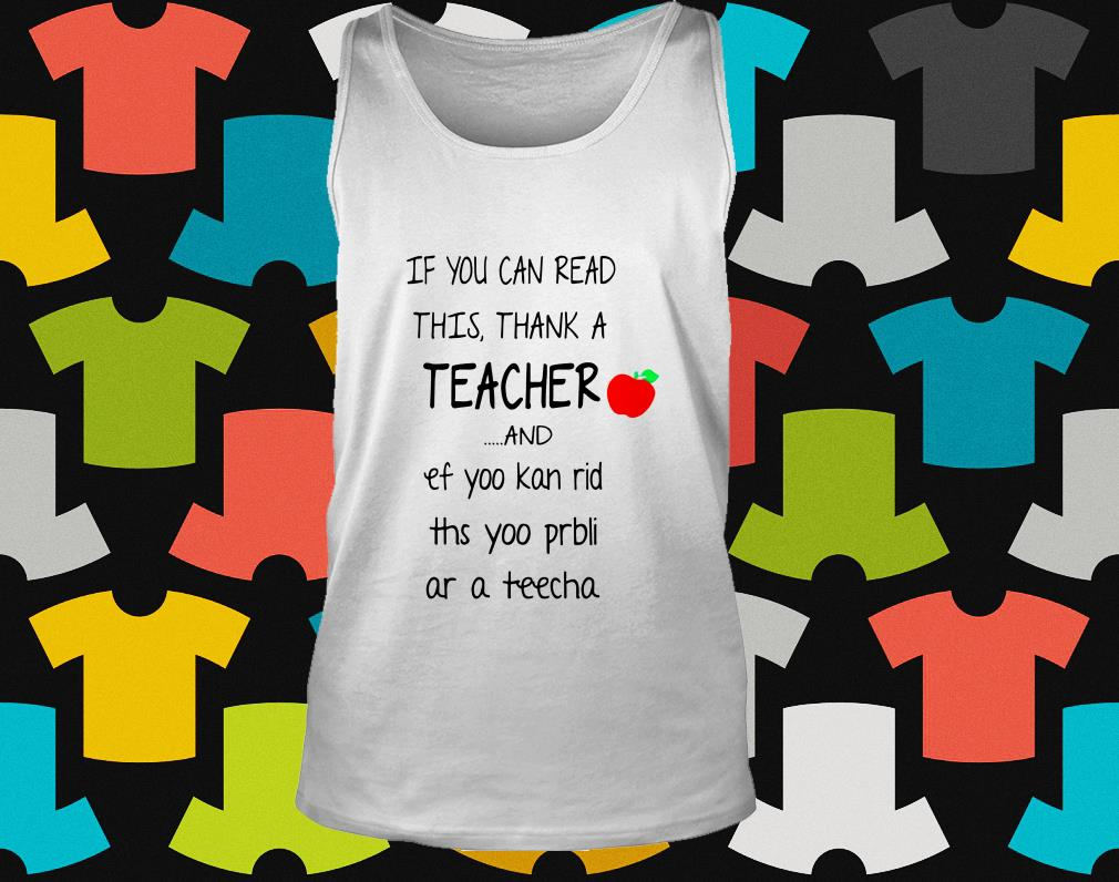 If you can read this thank a teacher and ef yoo kan rid ths yoo bli as a teacher tank top