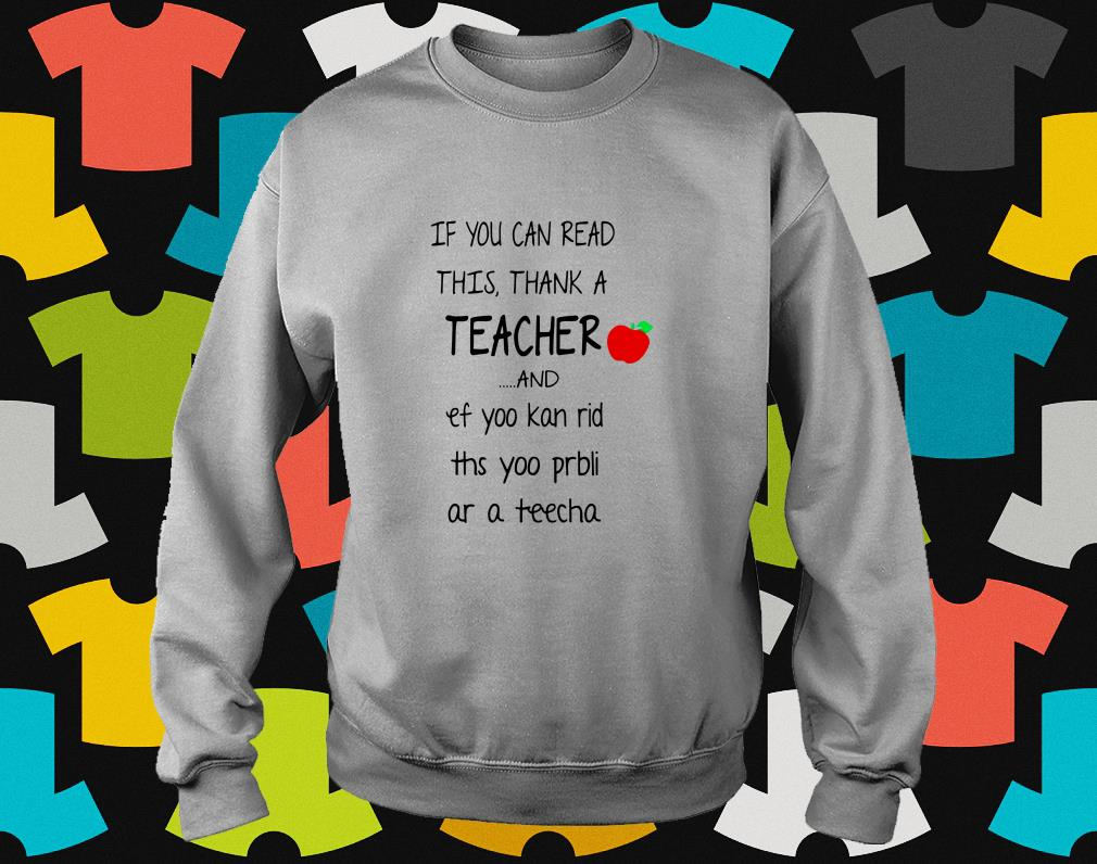 If you can read this thank a teacher and ef yoo kan rid ths yoo bli as a teacher sweater