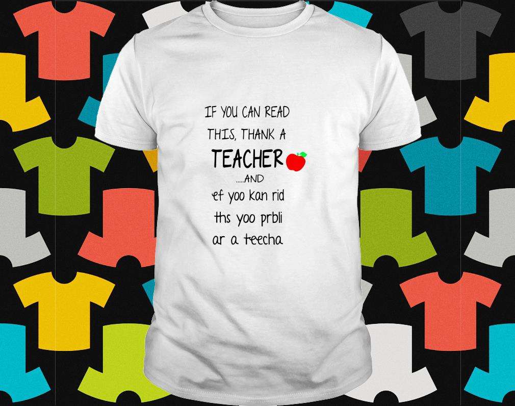 If you can read this thank a teacher and ef yoo kan rid ths yoo bli as a teacher shirt