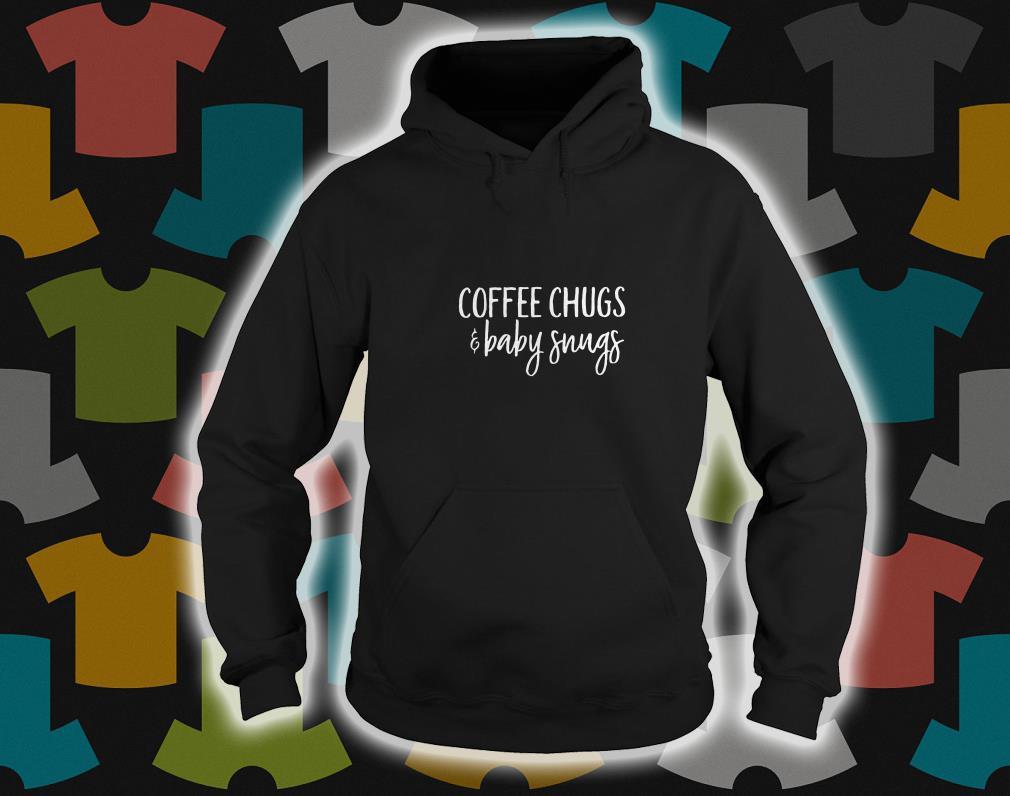 Coffee chugs and baby snugs hoodie