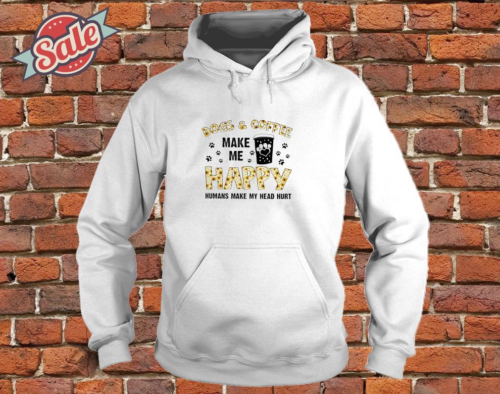 Dog and coffee make me happy humans make my head hurt hoodie