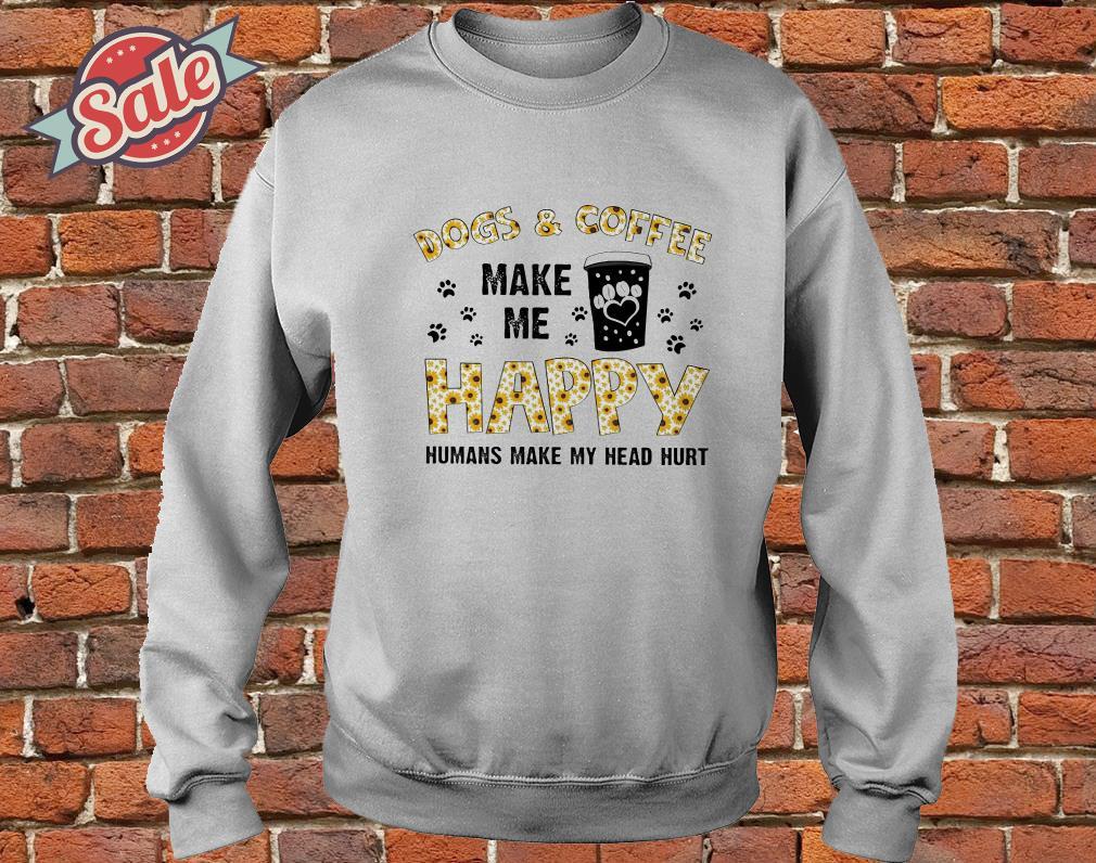 Dog and coffee make me happy humans make my head hurt sweater