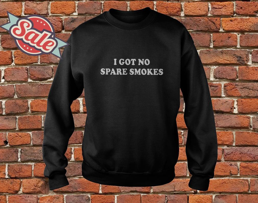 I got no spare smokes sweater
