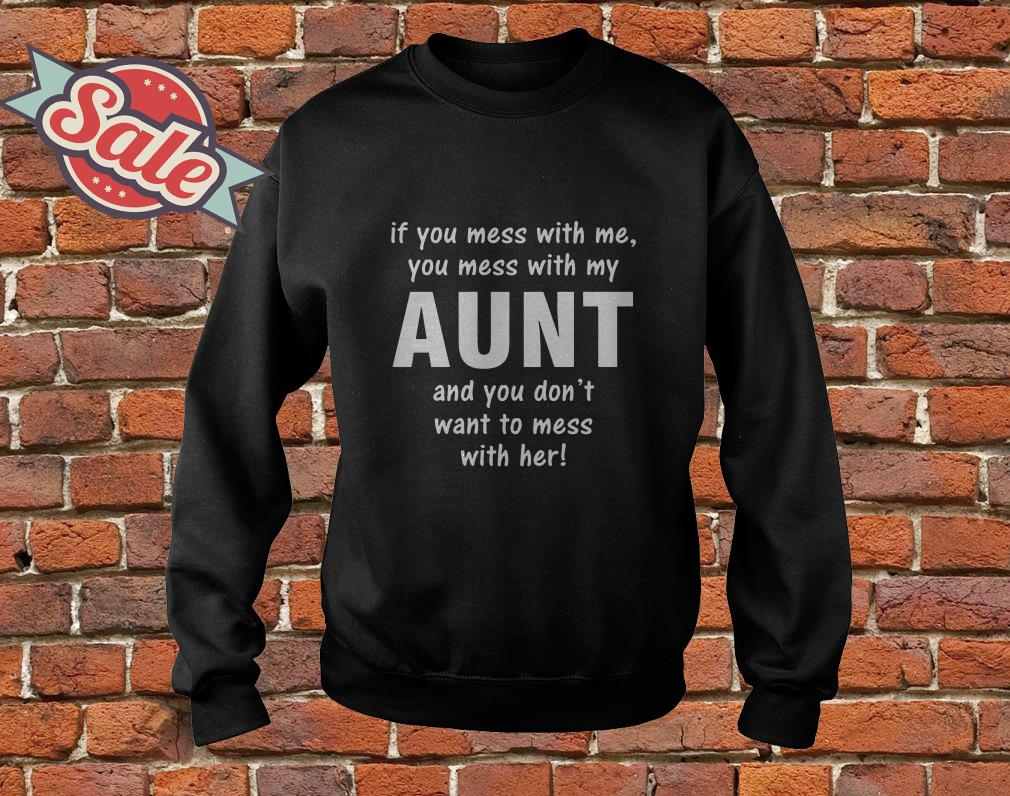 If you mess with me you mess with my aunt and you don't want to mess with her sweater