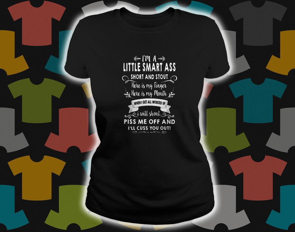 I'm A Little Smart Ass Short And Stout ladies tee