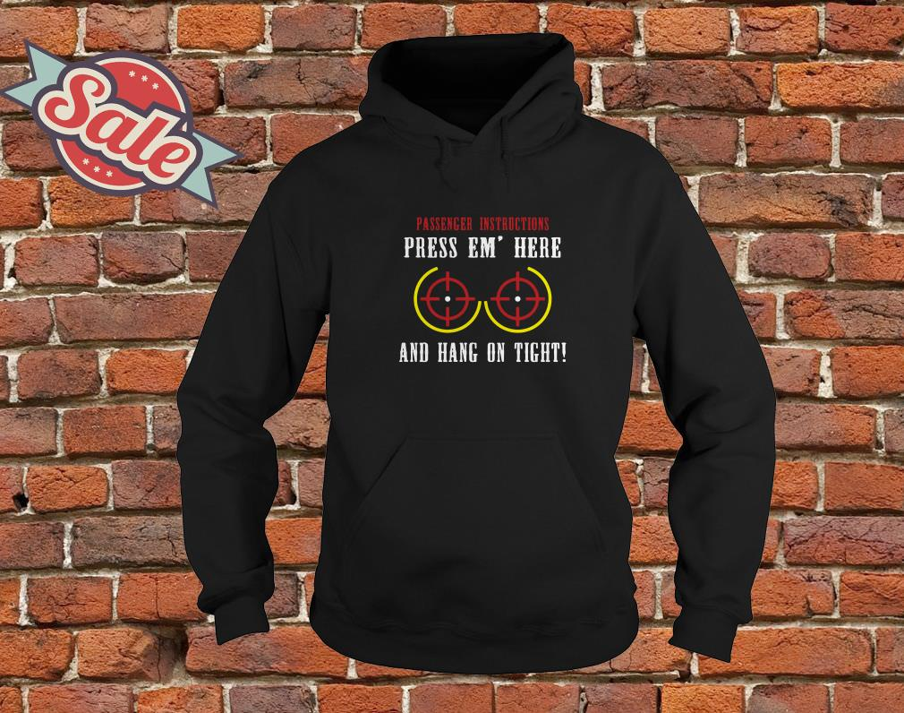 Passenger instruction press emhere and hang ontight hoodie