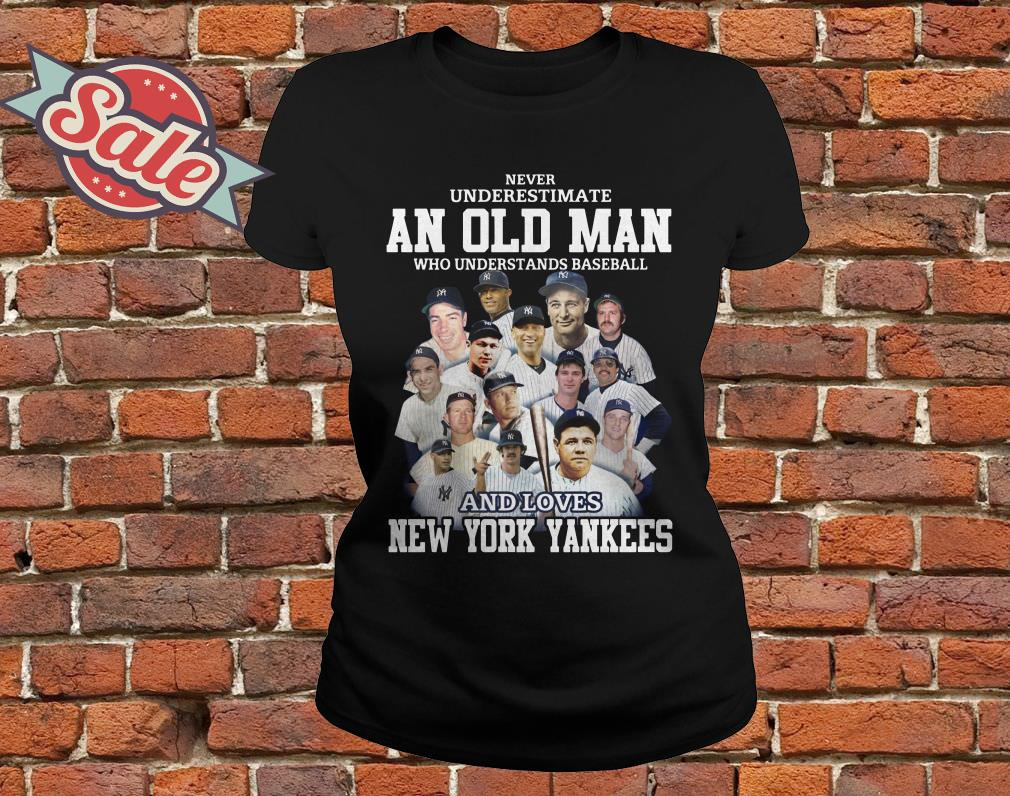 c0c811b3 Never underestimate an old man who understands baseball and love New York  Yankees ladies tee