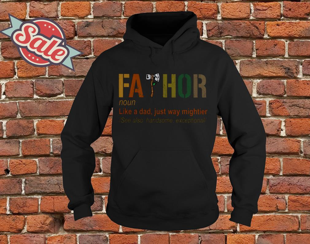 Fathor like a dad just way mighttier hoodie